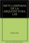 Ruskin John - Las Siete Lamparas De La Arquitectura (Scan) Pdf